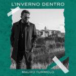 News Musica: 'L'inverno dentro' è il nuovo singolo del cantautore Mauro Tummolo dedicato a chi anche per un attimo si sente solo.
